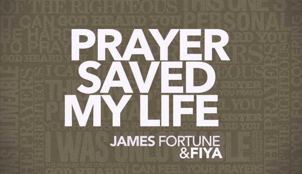 james-fortune-fiya-prayer-saved-my-life