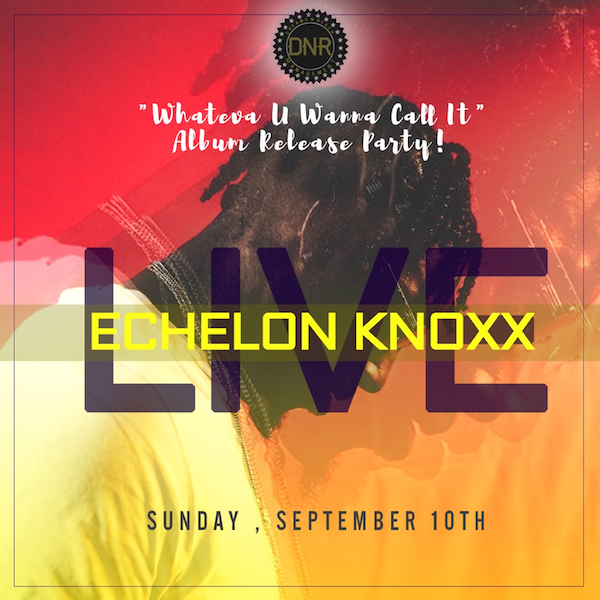 echelon-knoxx-whatever-u-wanna-call-it-album-release-party